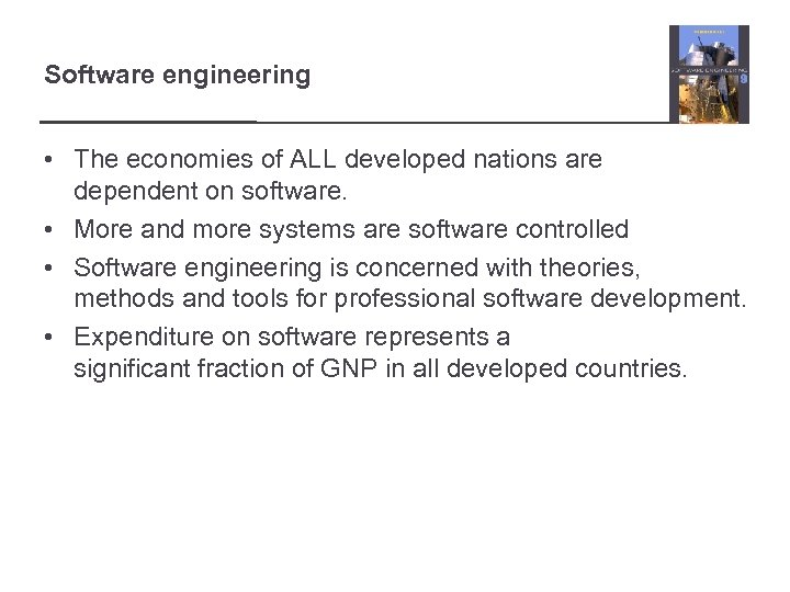 Software engineering • The economies of ALL developed nations are dependent on software. •