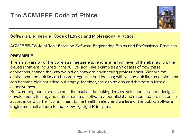 The ACM/IEEE Code of Ethics Software Engineering Code of Ethics and Professional Practice ACM/IEEE-CS