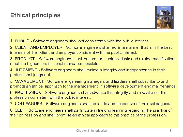 Ethical principles 1. PUBLIC - Software engineers shall act consistently with the public interest.