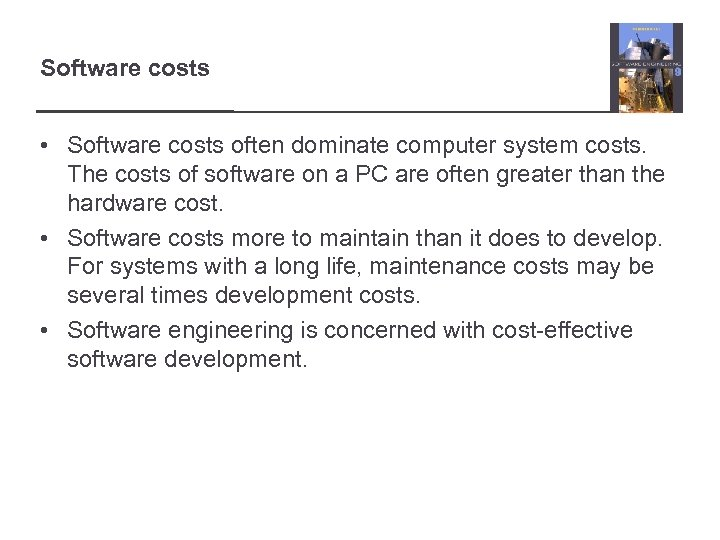 Software costs • Software costs often dominate computer system costs. The costs of software