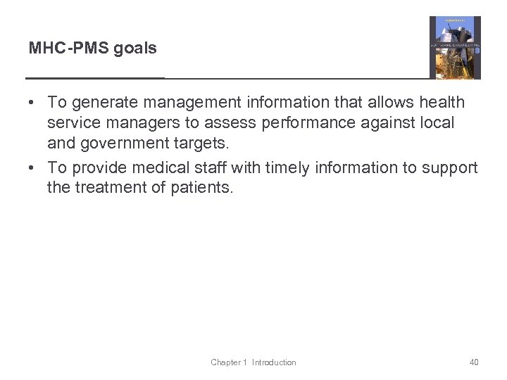 MHC-PMS goals • To generate management information that allows health service managers to assess