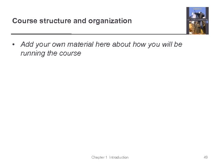 Course structure and organization • Add your own material here about how you will