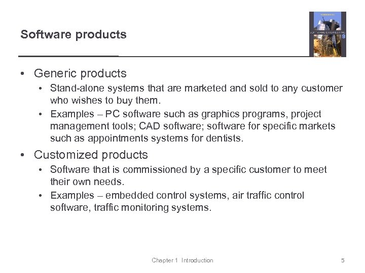 Software products • Generic products • Stand-alone systems that are marketed and sold to