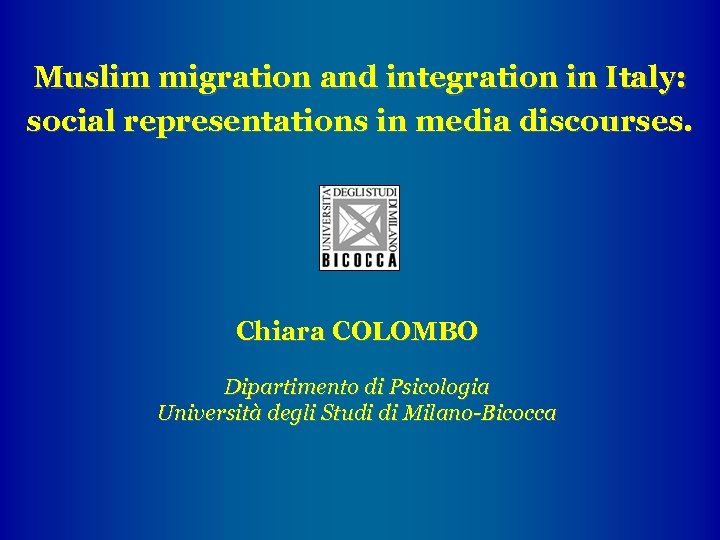 Muslim migration and integration in Italy: social representations in media discourses. Chiara COLOMBO Dipartimento