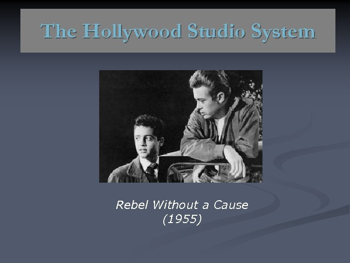 The Hollywood Studio System Rebel Without a Cause (1955)