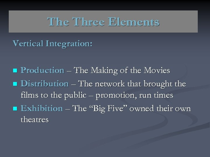 The Three Elements Vertical Integration: Production – The Making of the Movies n Distribution