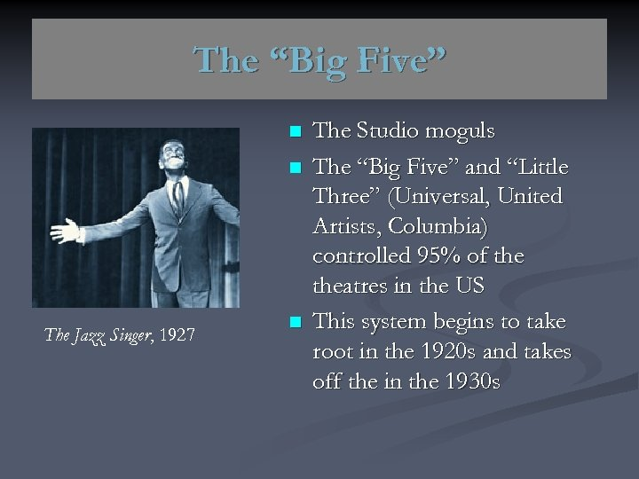 "The ""Big Five"" n n The Jazz Singer, 1927 n The Studio moguls The"