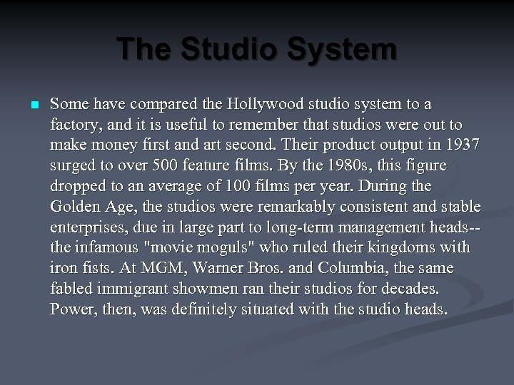 The Studio System n Some have compared the Hollywood studio system to a factory,