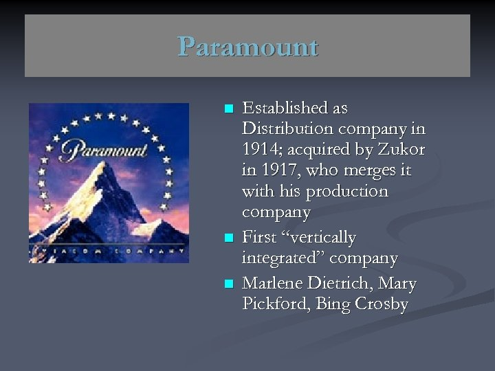 Paramount n n n Established as Distribution company in 1914; acquired by Zukor in