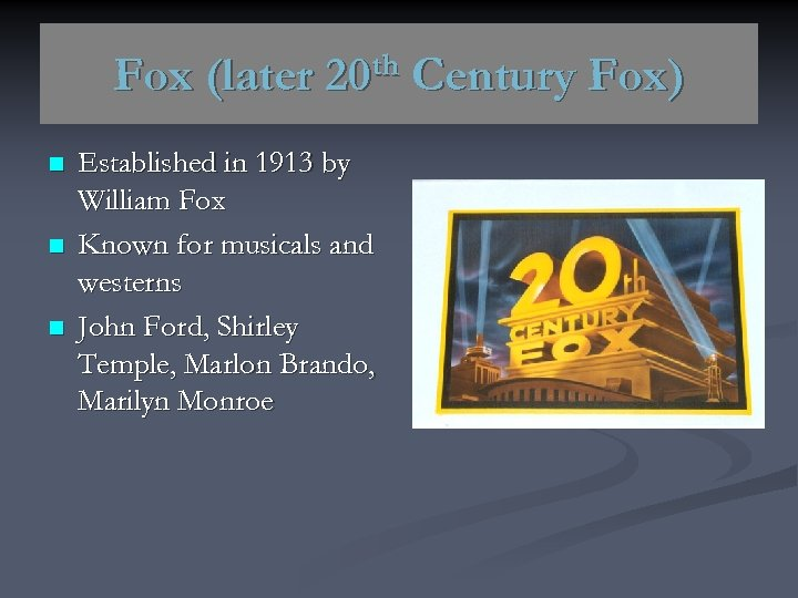 Fox (later n n n th 20 Established in 1913 by William Fox Known