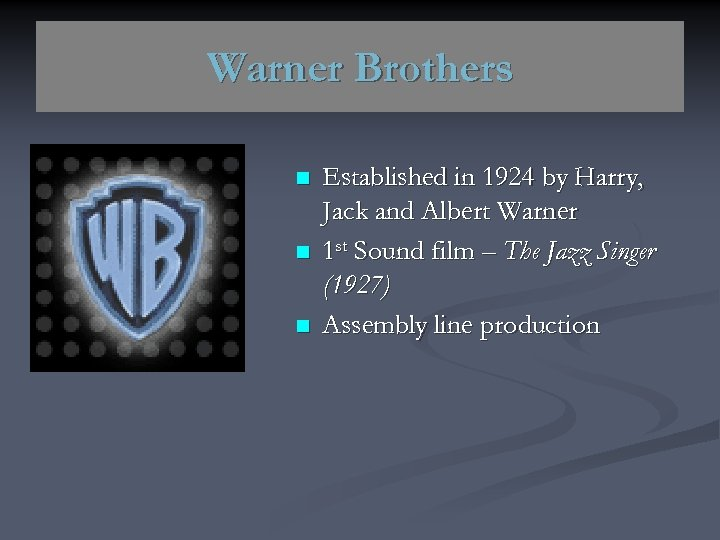 Warner Brothers n n n Established in 1924 by Harry, Jack and Albert Warner