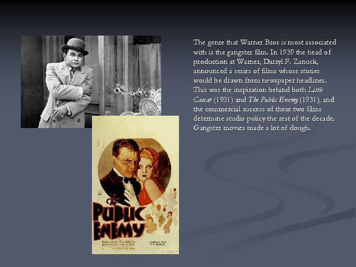 The genre that Warner Bros is most associated with is the gangster film. In