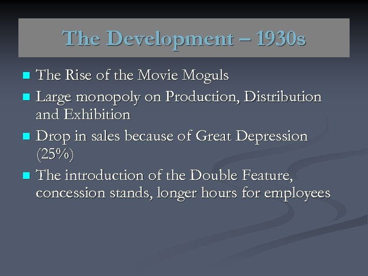 The Development – 1930 s The Rise of the Movie Moguls n Large monopoly