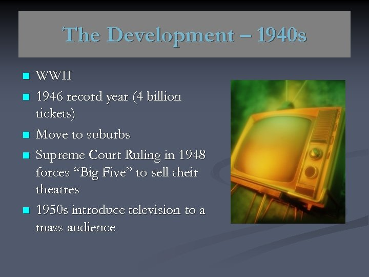 The Development – 1940 s n n n WWII 1946 record year (4 billion