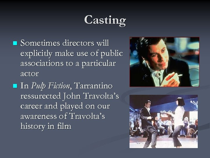Casting Sometimes directors will explicitly make use of public associations to a particular actor