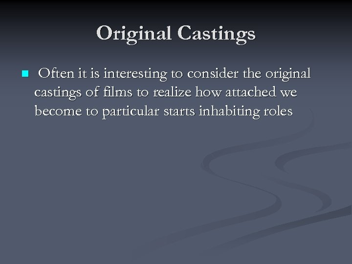 Original Castings n Often it is interesting to consider the original castings of films