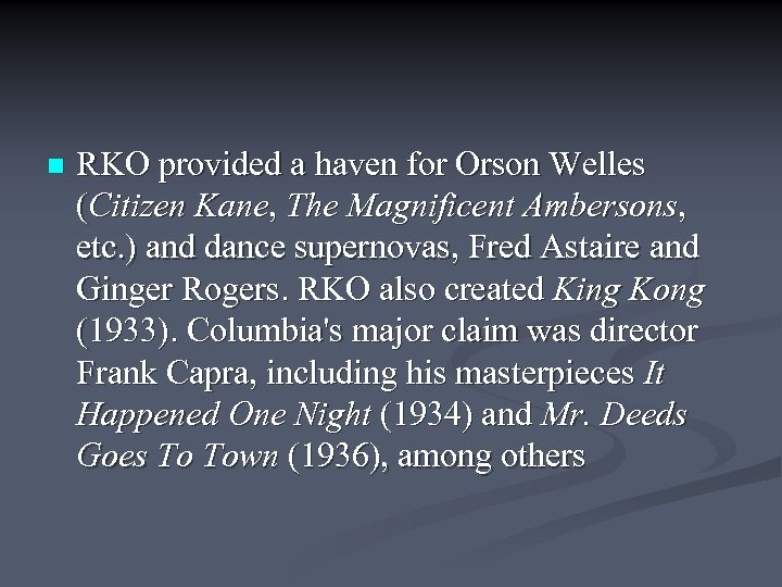 n RKO provided a haven for Orson Welles (Citizen Kane, The Magnificent Ambersons, etc.