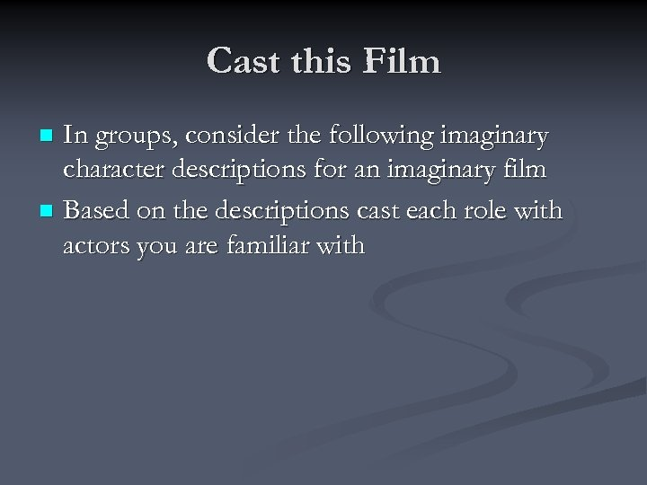Cast this Film In groups, consider the following imaginary character descriptions for an imaginary