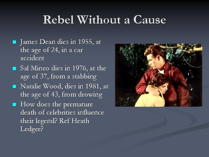 Rebel Without a Cause n n James Dean dies in 1955, at the age
