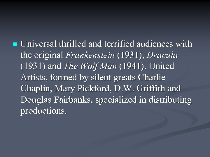 n Universal thrilled and terrified audiences with the original Frankenstein (1931), Dracula (1931) and