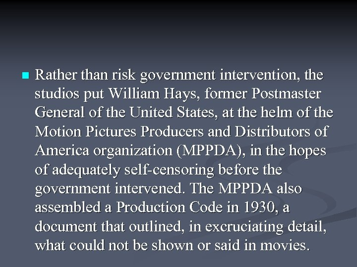 n Rather than risk government intervention, the studios put William Hays, former Postmaster General