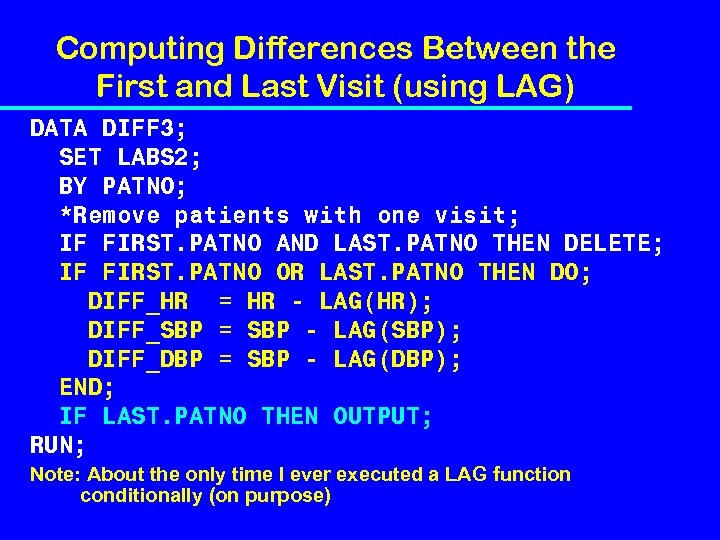 Computing Differences Between the First and Last Visit (using LAG) DATA DIFF 3; SET