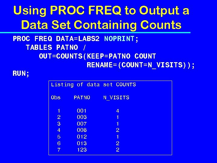 Using PROC FREQ to Output a Data Set Containing Counts PROC FREQ DATA=LABS 2