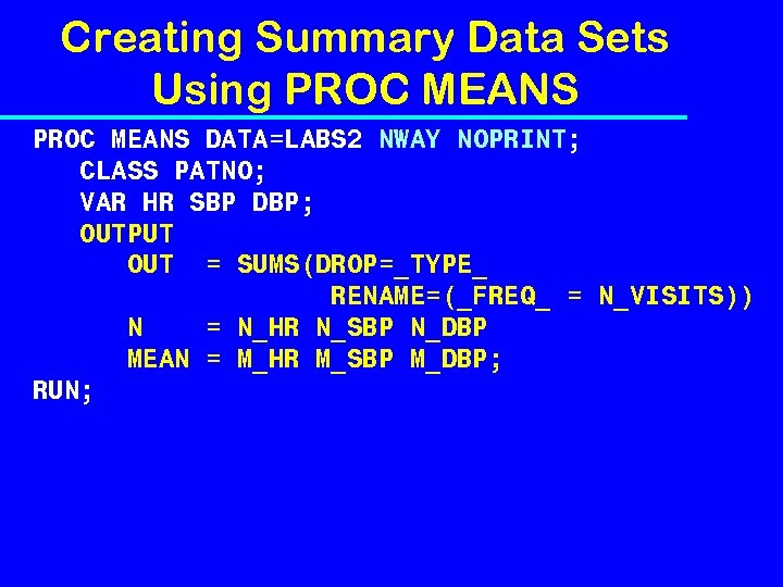 Creating Summary Data Sets Using PROC MEANS DATA=LABS 2 NWAY NOPRINT; CLASS PATNO; VAR