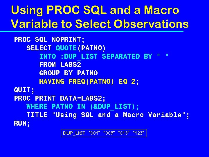 Using PROC SQL and a Macro Variable to Select Observations PROC SQL NOPRINT; SELECT