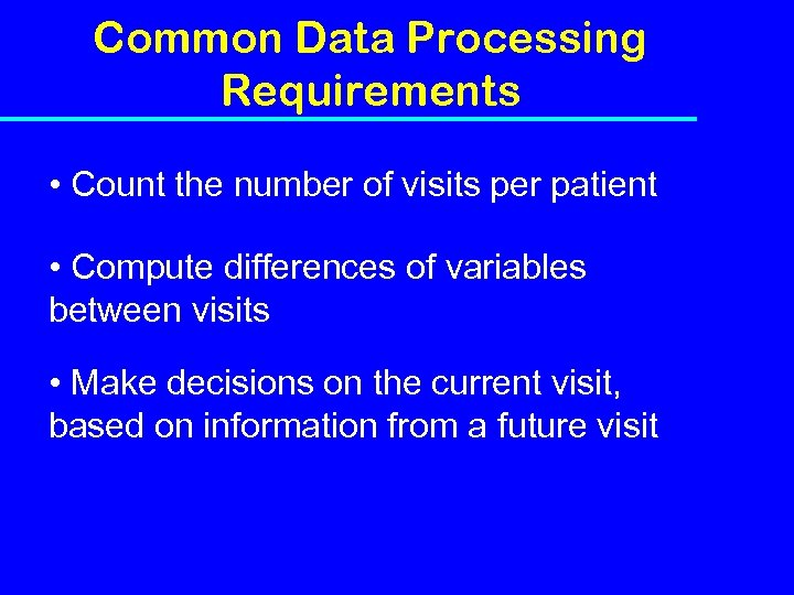 Common Data Processing Requirements • Count the number of visits per patient • Compute
