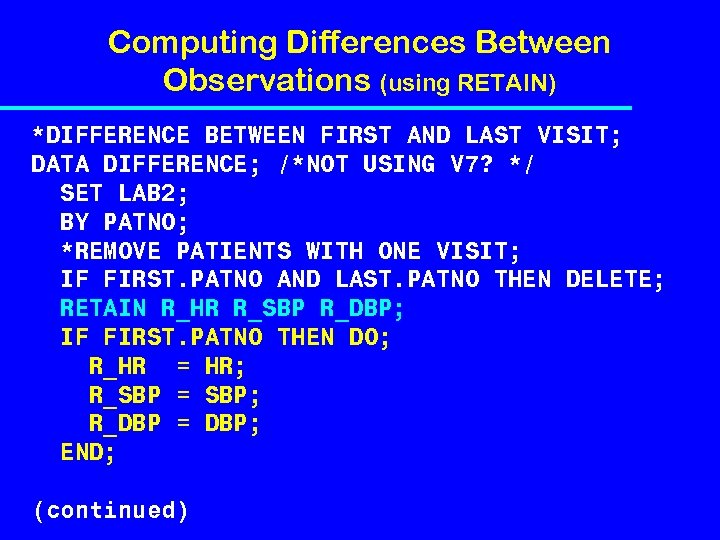 Computing Differences Between Observations (using RETAIN) *DIFFERENCE BETWEEN FIRST AND LAST VISIT; DATA DIFFERENCE;
