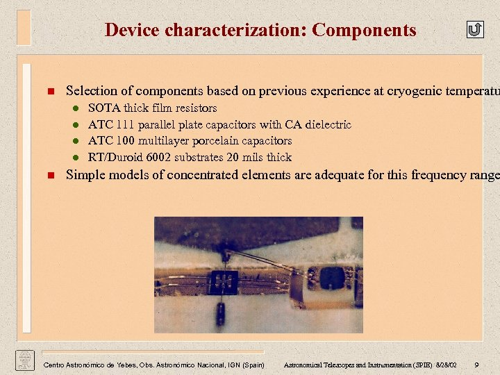 Device characterization: Components n Selection of components based on previous experience at cryogenic temperatu