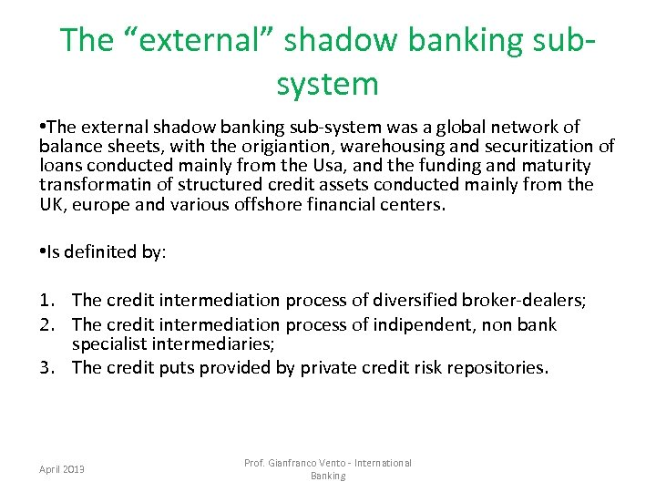 """The """"external"""" shadow banking subsystem • The external shadow banking sub-system was a global"""