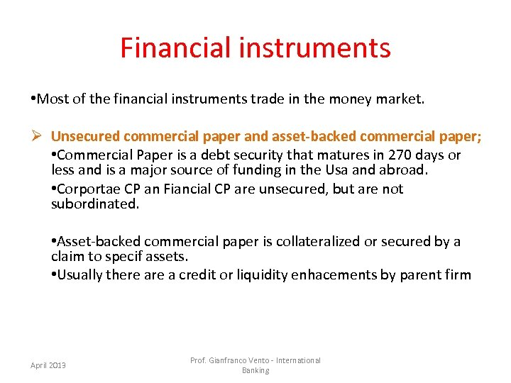 Financial instruments • Most of the financial instruments trade in the money market. Ø