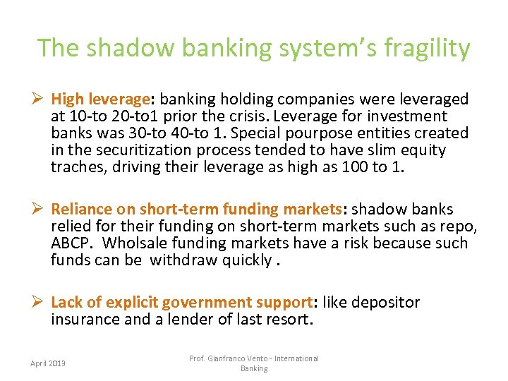 The shadow banking system's fragility Ø High leverage: banking holding companies were leveraged at