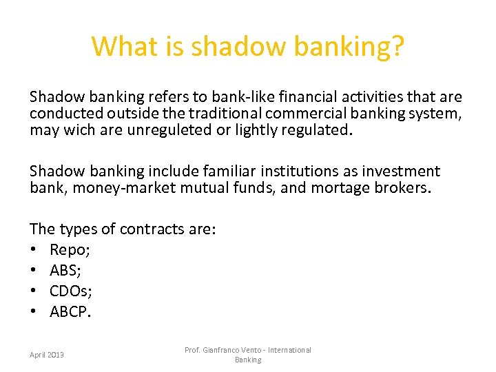 What is shadow banking? Shadow banking refers to bank-like financial activities that are conducted