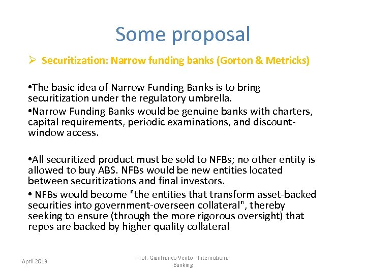 Some proposal Ø Securitization: Narrow funding banks (Gorton & Metricks) • The basic idea