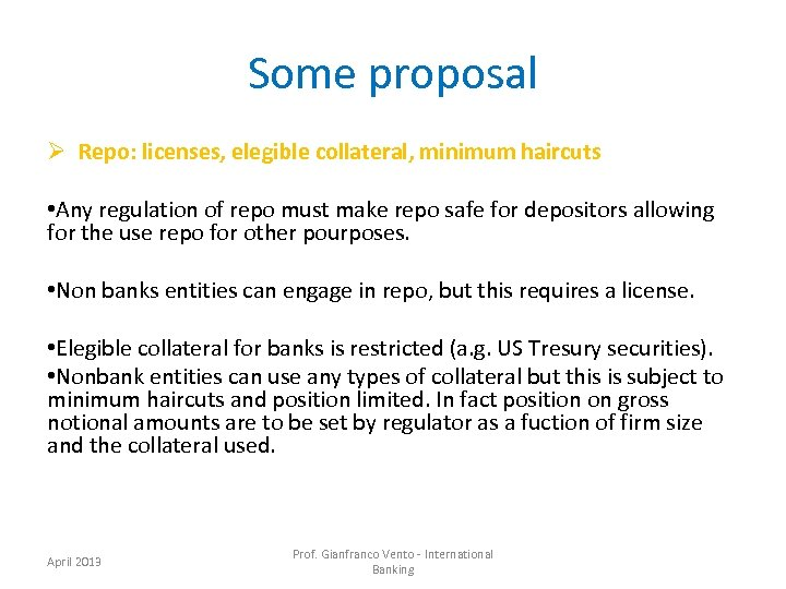 Some proposal Ø Repo: licenses, elegible collateral, minimum haircuts • Any regulation of repo