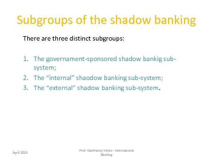 Subgroups of the shadow banking There are three distinct subgroups: 1. The governament-sponsored shadow