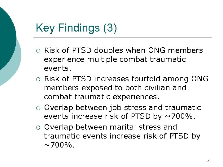 Key Findings (3) ¡ ¡ Risk of PTSD doubles when ONG members experience multiple