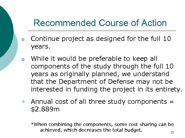 Recommended Course of Action o Continue project as designed for the full 10 years.