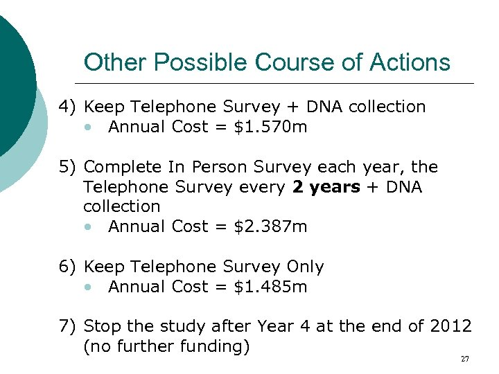 Other Possible Course of Actions 4) Keep Telephone Survey + DNA collection • Annual