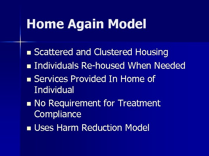 Home Again Model Scattered and Clustered Housing n Individuals Re-housed When Needed n Services