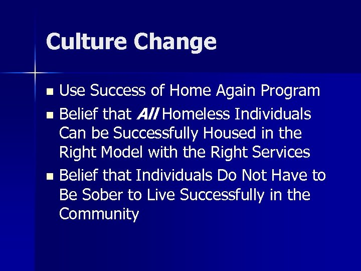 Culture Change Use Success of Home Again Program n Belief that All Homeless Individuals