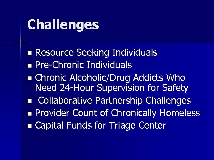 Challenges Resource Seeking Individuals n Pre-Chronic Individuals n Chronic Alcoholic/Drug Addicts Who Need 24