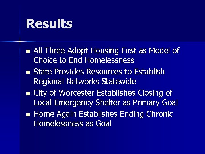 Results n n All Three Adopt Housing First as Model of Choice to End