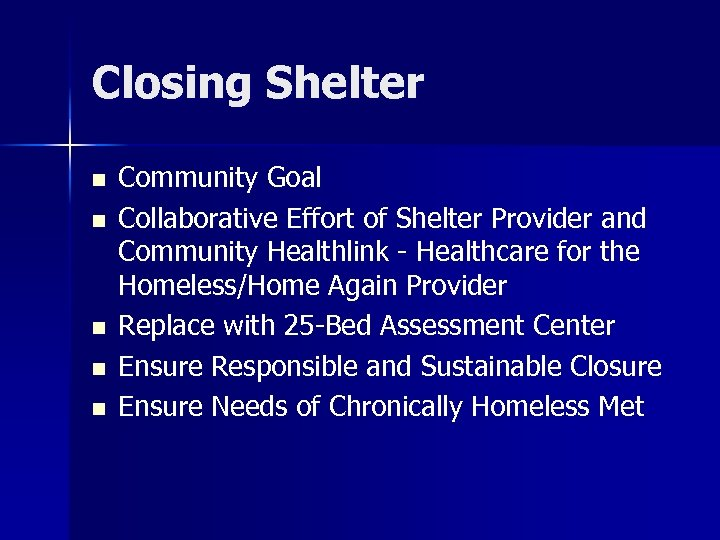 Closing Shelter n n n Community Goal Collaborative Effort of Shelter Provider and Community