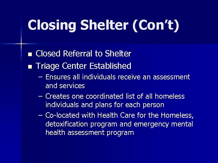 Closing Shelter (Con't) n n Closed Referral to Shelter Triage Center Established – Ensures