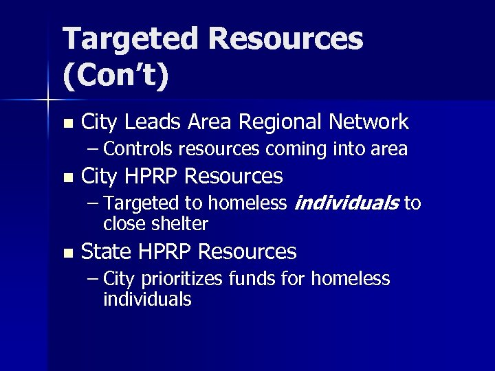 Targeted Resources (Con't) n City Leads Area Regional Network – Controls resources coming into