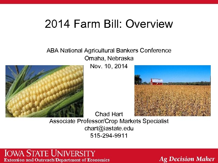 2014 Farm Bill: Overview ABA National Agricultural Bankers Conference Omaha, Nebraska Nov. 10, 2014